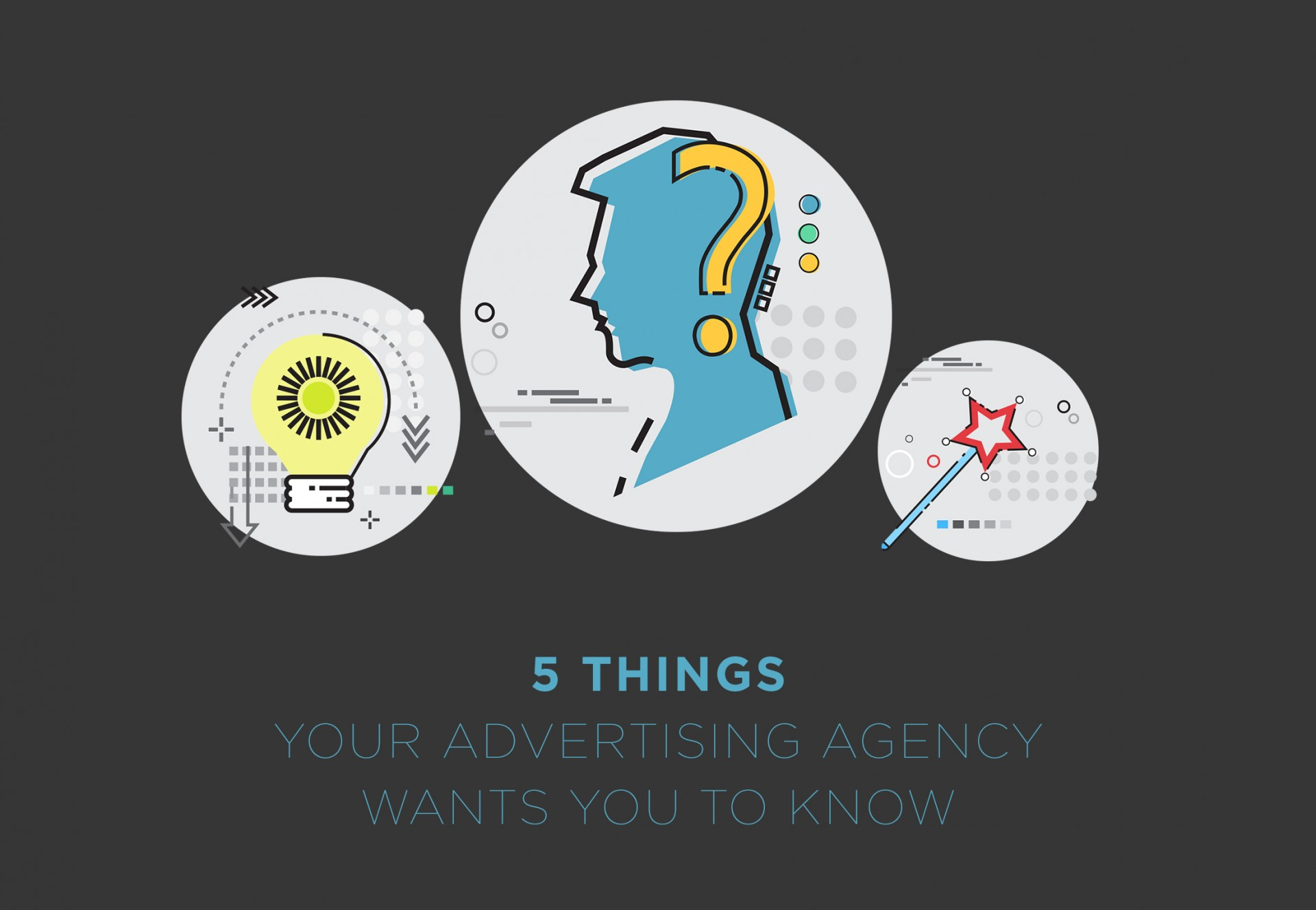 5 Things Your Advertising Agency Wants You to Know