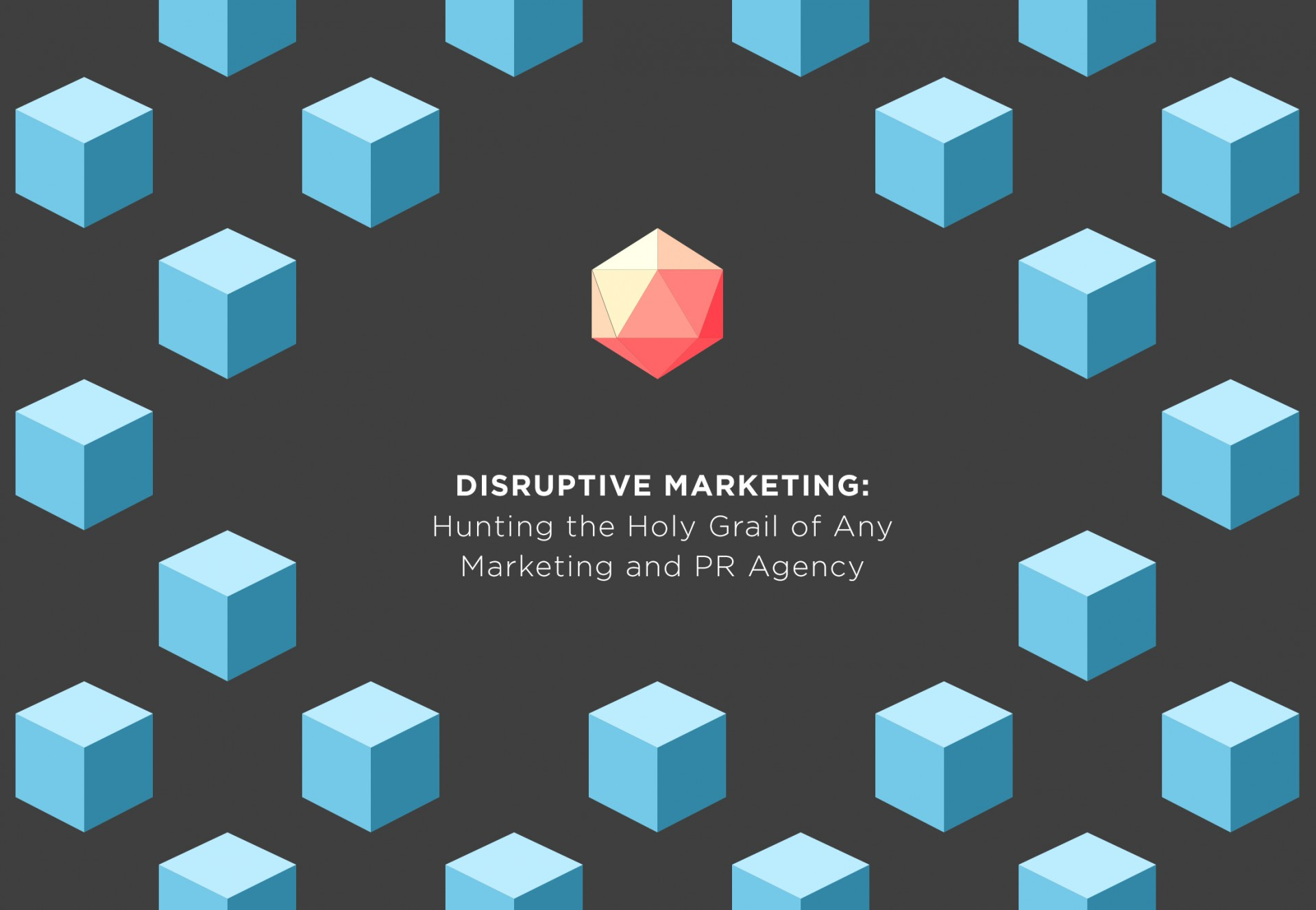 Disruptive Marketing: Hunting the Holy Grail of Any Marketing and PR Agency
